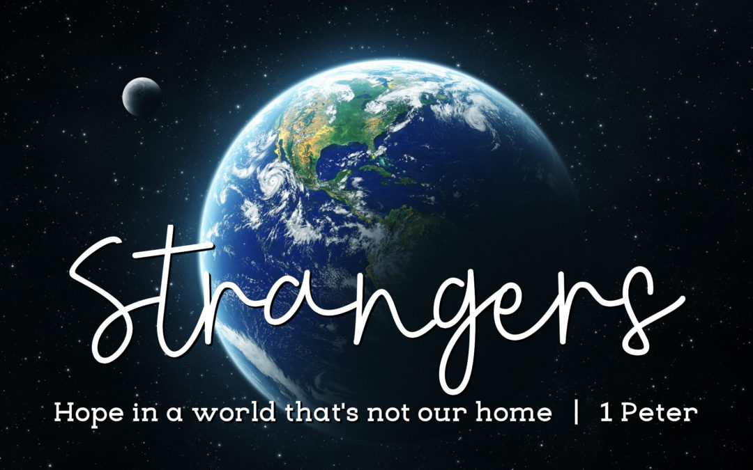 Strangers: Hope in a World that is not our Home.